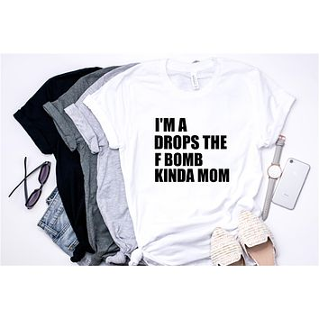 I'm a Drops the F Bomb Kinda Mom - Tee  - Ruffles with Love - RWL - Unisex Tee - Graphic Tee
