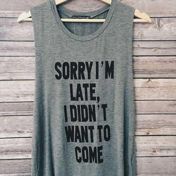 Sorry I'm Late, I Didn't Want To Come Tank (Grey)