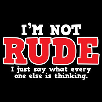 Im Not Rude Tshirt. Great Printed Tshirt For Ladies Mens Style All Sizes And Colors Great Ideas For Xmas Gifts.