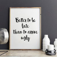 Fashion Print, Bathroom Wall art Typography print, Print wall art quote, coffee print, Wall Art print -Better to be late than to arrive ugly