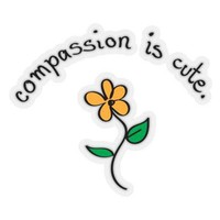 Compassion is Cute Sticker