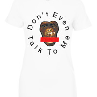Don't even talk to me t shirt