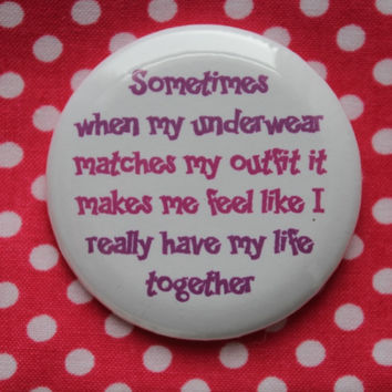 Sometimes when my underwear matches... - 2.25 inch pinback button badge