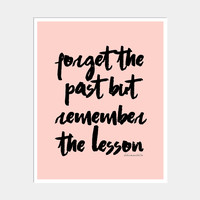 FORGET THE PAST REMEMBER THE LESSON ART PRINT
