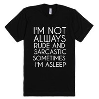 I'm Not Always Rude And Sarcastic-Unisex Black T-Shirt