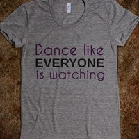 Dance like EVERYONE is watching-Unisex White T-Shirt