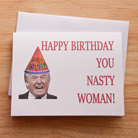 Happy Birthday Card, Donald Trump, Nasty Woman, Card For Her, BFF Card, Girlfriend Gift, Cheeky Card, Funny Birthday, Mature Card, Quirky
