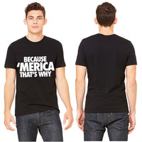 Because Merica That's Why T-shirt