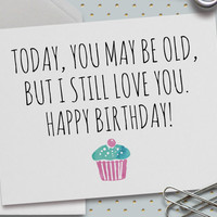 Funny Happy Birthday Card, Happy Birthday, 5.5 x 4.25 Inch (A2), You May Be Old, But I Still Love You, Cupcake, Birthday Cake, Watercolor