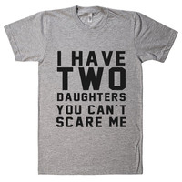 i have two daughters you cant scare me t shirt