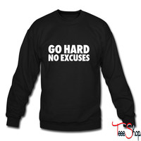 Go Hard No Excuses crewneck sweatshirt