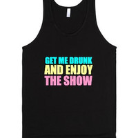 Get Me Drunk and Enjoy The Show Tank Top