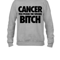 Cancer You Picked The Wrong Bitch - Crewneck Sweatshirt