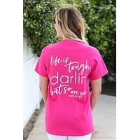 Southern Darlin Life is Tough Darlin  but so are You Bright Girlie T-Shirt