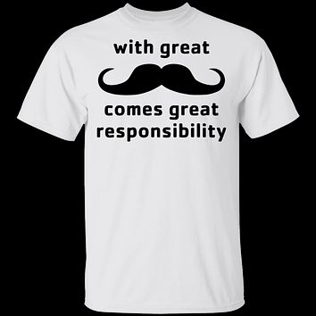 With Great Moustache Comes Great Responsability T-Shirt