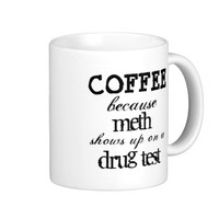Funny Hilarious Coffee Because Meth Show Drug Test Classic White Coffee Mug