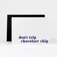 Don't trip chocolate chip