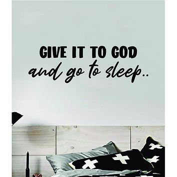 Give It To God and Go To Sleep Quote Wall Decal Sticker Bedroom Home Room Art Vinyl Inspirational Teen Decor Religious Bible Verse Blessed Nursery Baby
