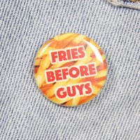 Fries Before Guys 1.25 Inch Pin Back Button Badge