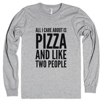 All I Care About Is Pizza And Like Two People Long Sleeve T-shirt (...