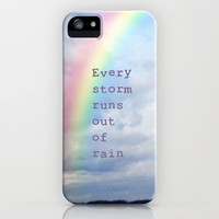 Every Storm Runs Out of Rain iPhone Case by Christine Hall | Society6