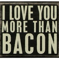 """Amazon.com: Primitives By Kathy Box Sign, """"I Love You More Than Bacon"""": Home & Kitchen"""