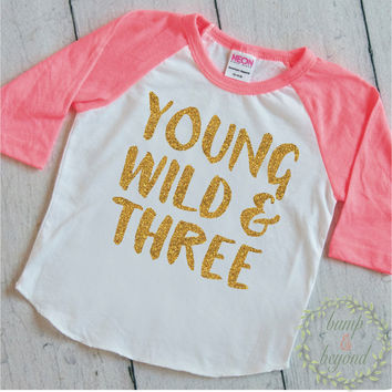 Girl Third Birthday Shirt Young Wild And Three Three Year Old Birthday Outfit Raglan Toddler Fashion 180