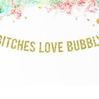 Bitches Love Bubbly Banner