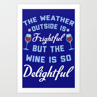The Weather Outside Is Frightful Art Print by LookHUMAN