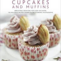 Cupcakes and Muffins: Irresistible creations for every occasion: 150 delicious recipes shown in 300 stunning photographs