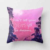 Don't let your dreams just be dreams... Throw Pillow by Louise Machado