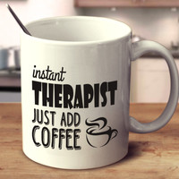 Instant Therapist Just Add Coffee