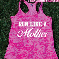 Run Like a Mother . Funny Burnout Tank top.Womens crossfit tank.Funny exercise tank.Running tank top. Bootcamp tank.Sexy Gym Clothing