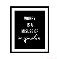 WORRY IS A MISUSE OF IMAGINATION ART PRINT