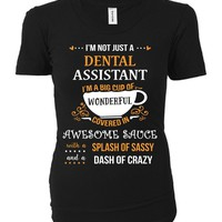 I'm Not Just A Dental Assistant Awesome Sassy Crazy - Ladies T-shirt