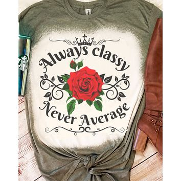Always Classy Never Average Rose Bleached Dye Canvas Girlie T Shirt