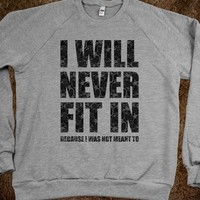 I Will Never Fit In (sweatshirt) - Quotes and Sayings