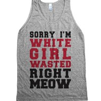 Sorry I'M White Girl Wasted Right Meow |