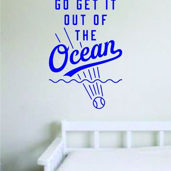 Go Get It Out of the Ocean Quote Decal Sticker Wall Vinyl Art Home Decor Inspirational Sports Teen Ball Pitcher Homerun Boy Girl Softball Funny LA Dodgers