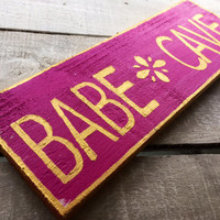 Babe Cave. Rustic Sign. Gift for her. Gift for Teenagers. Gift for Girlfriend. Flower Power.