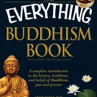 The Everything Buddhism Book: A Complete Introduction to the History, Traditions, and Beliefs of Buddhism, Past and Present (Everything Series)
