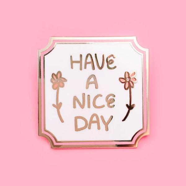 Image of Have A Nice Day Pin