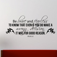 """Adele Inspirational Wall Decal Quote """"Be brave and fearless to know that even if you do make a wrong decision, it was for good reason"""" 40x17"""