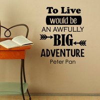 Wall Decal Peter Pan Quote To Live Would Be An Awfully Big Advanture Wall Decals Vinyl Lettering Saying Kids Baby Nursery Home Decor Q141