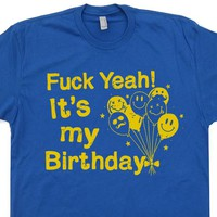 Fuck Yeah It's My Birthday T Shirt Funny Birthday T Shirt