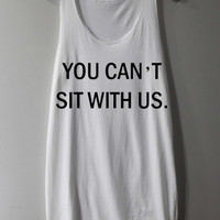 You Can't Sit With Us Shirt Mean Girls Quote Shirt Tank Top Tunic TShirt T Shirt Singlet - Size S M L