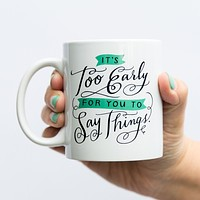 It's Too Early for You to Say Things Ceramic Mug | Printed on Both Sides | Boxed for Gifting