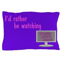 Rather Watch Pretty Little Liars Pillow Case