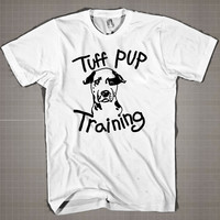 Tuff Pup Training  Mens and Women T-Shirt Available Color Black And White