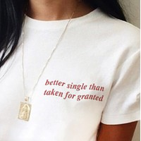 Better Single Than Taken For Granted Tee